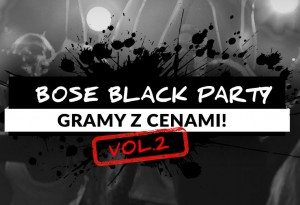 Bose Black Party – gramy z cenami! Vol. 2